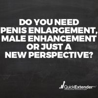 Do You Need Penis Enlargement, Male Enhancement or Just a New Perspective?