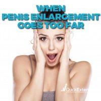 When Penis Enlargement Goes Too Far