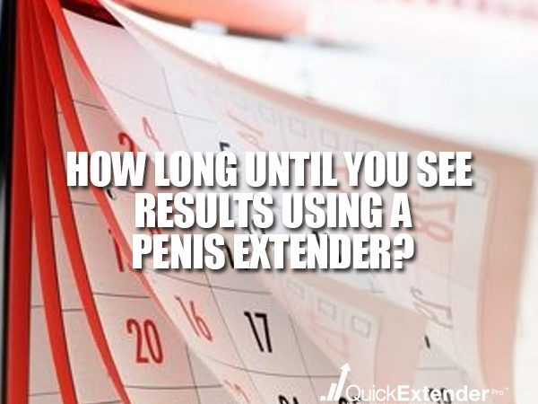How long until you see results using a penis extender?